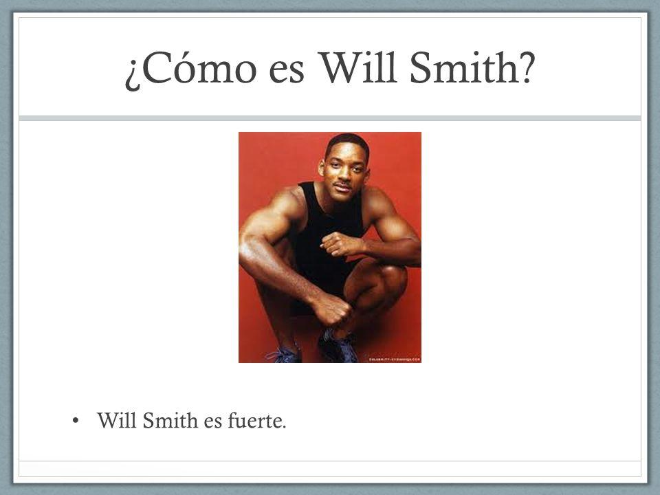 ¿Cómo es Will Smith? Will Smith es fuerte.