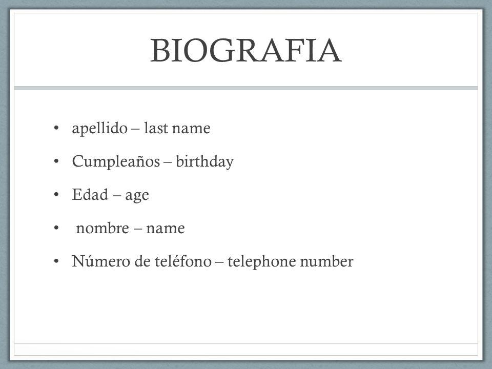 BIOGRAFIA apellido – last name Cumpleaños – birthday Edad – age nombre – name Número de teléfono – telephone number