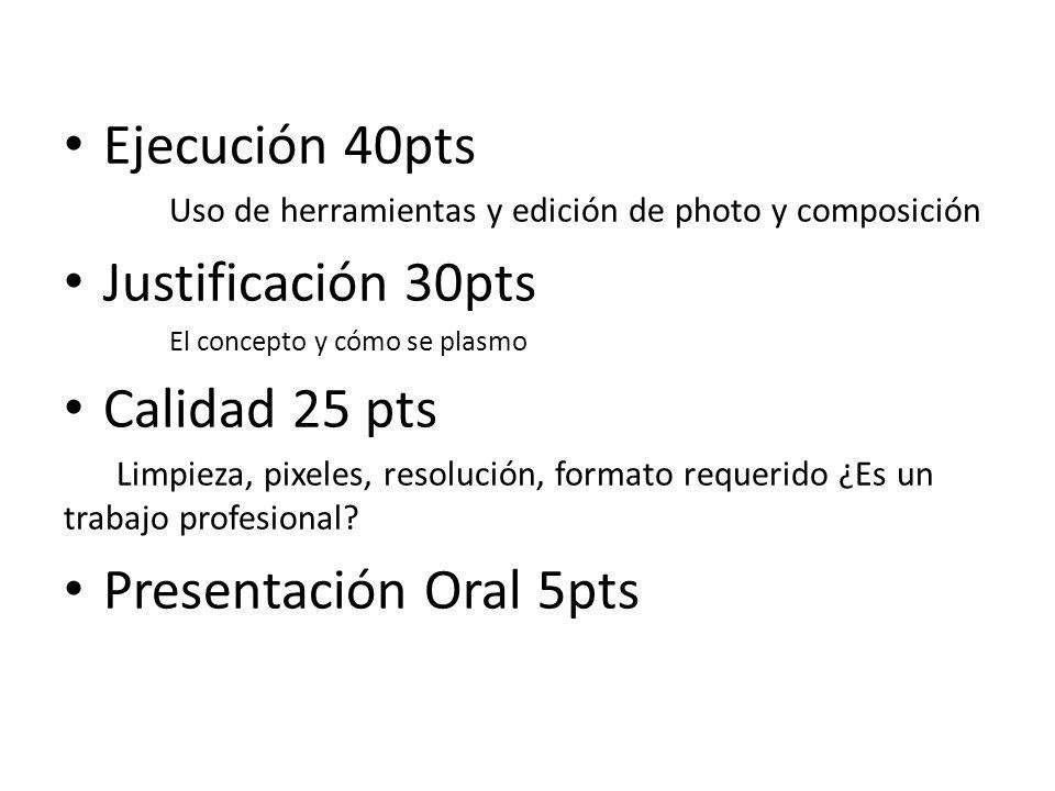 Ejecución 40pts Uso de herramientas y edición de photo y composición Justificación 30pts El concepto y cómo se plasmo Calidad 25 pts Limpieza, pixeles, resolución, formato requerido ¿Es un trabajo profesional.