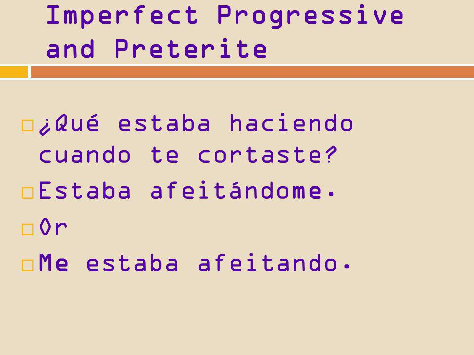 Imperfect Progressive and Preterite When you use pronouns with the imperfect progressive, you can put them before estar or attach them to the particip