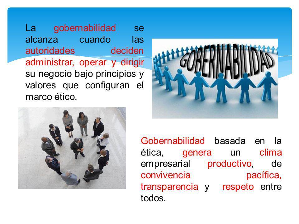 La gobernabilidad se alcanza cuando las autoridades deciden administrar, operar y dirigir su negocio bajo principios y valores que configuran el marco