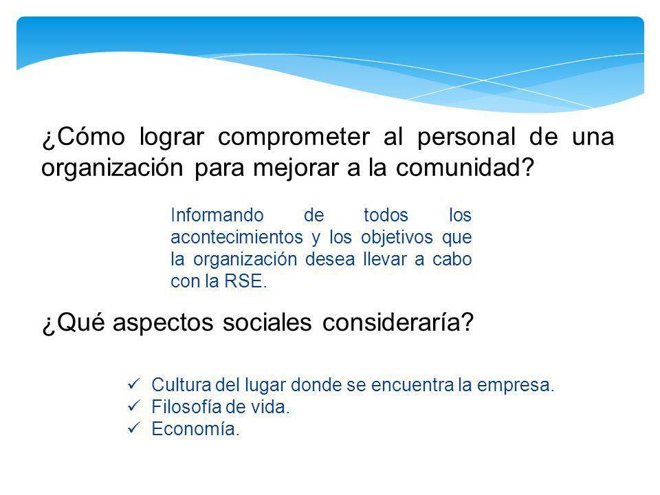 ¿Cómo lograr comprometer al personal de una organización para mejorar a la comunidad? ¿Qué aspectos sociales consideraría? Informando de todos los aco