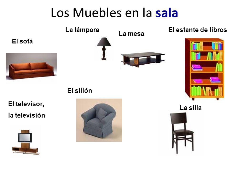 Los Muebles en la sala El sofá La silla El televisor, la televisión La mesa El sillón La lámparaEl estante de libros