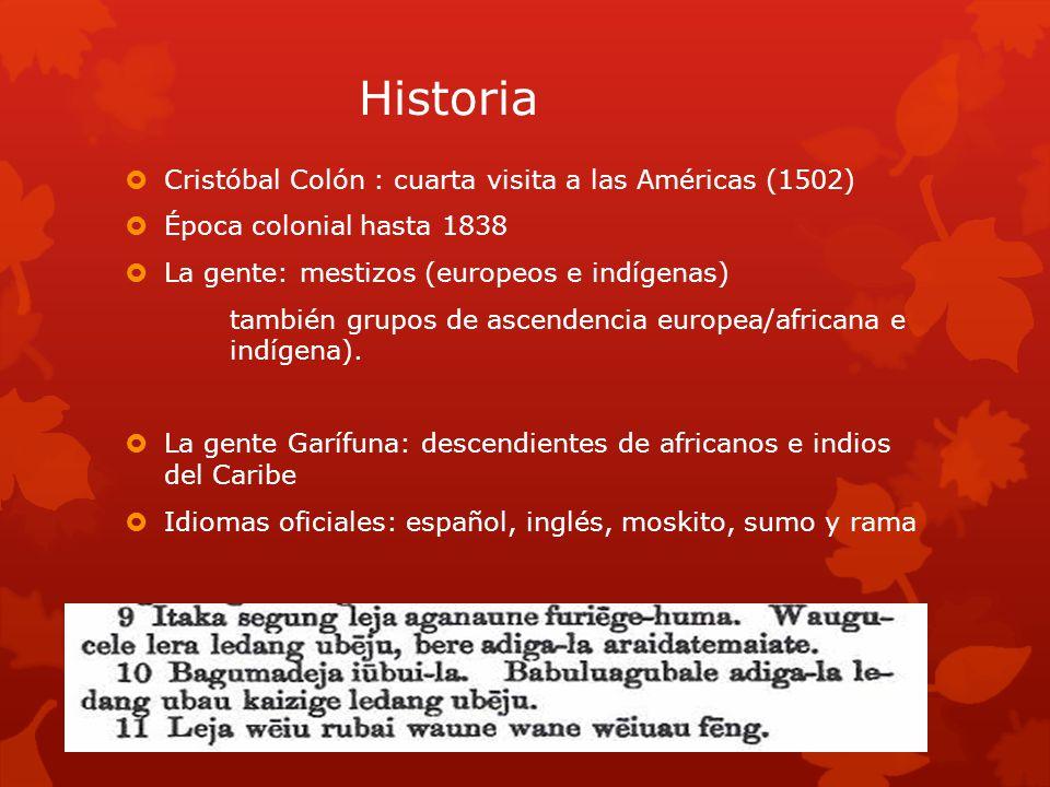 Historia Cristóbal Colón : cuarta visita a las Américas (1502) Época colonial hasta 1838 La gente: mestizos (europeos e indígenas) también grupos de ascendencia europea/africana e indígena).
