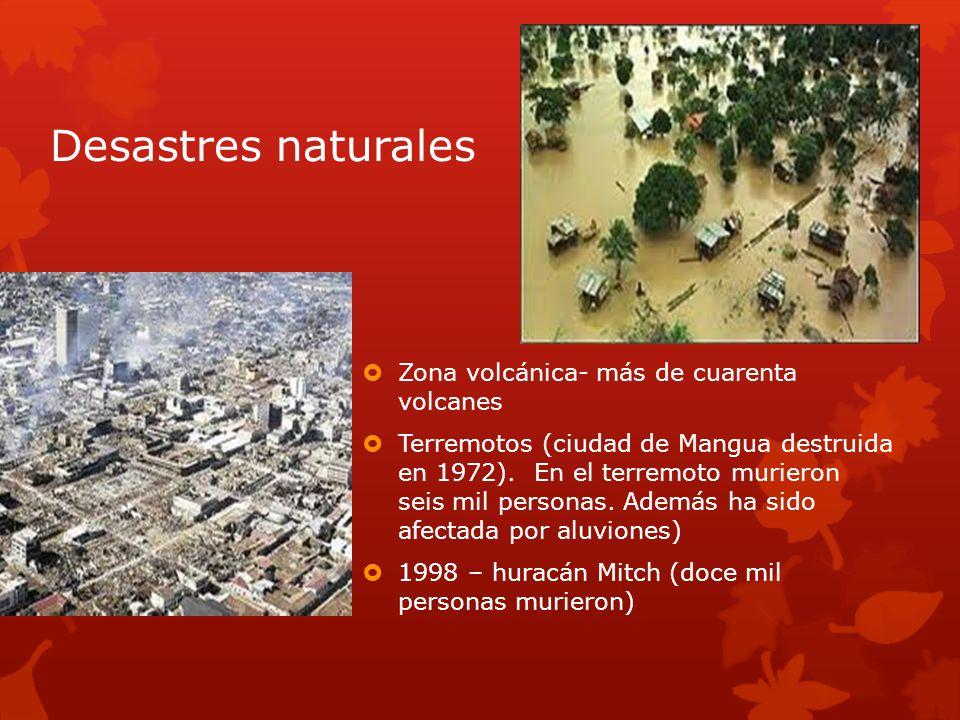 Desastres naturales Zona volcánica- más de cuarenta volcanes Terremotos (ciudad de Mangua destruida en 1972).