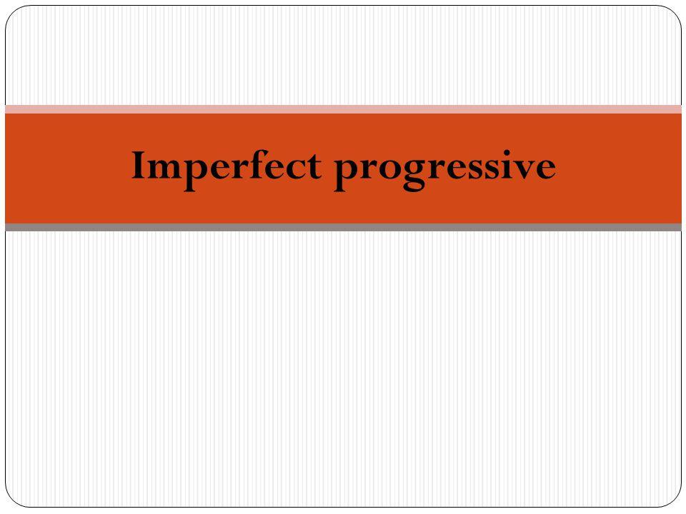 Imperfect progressive
