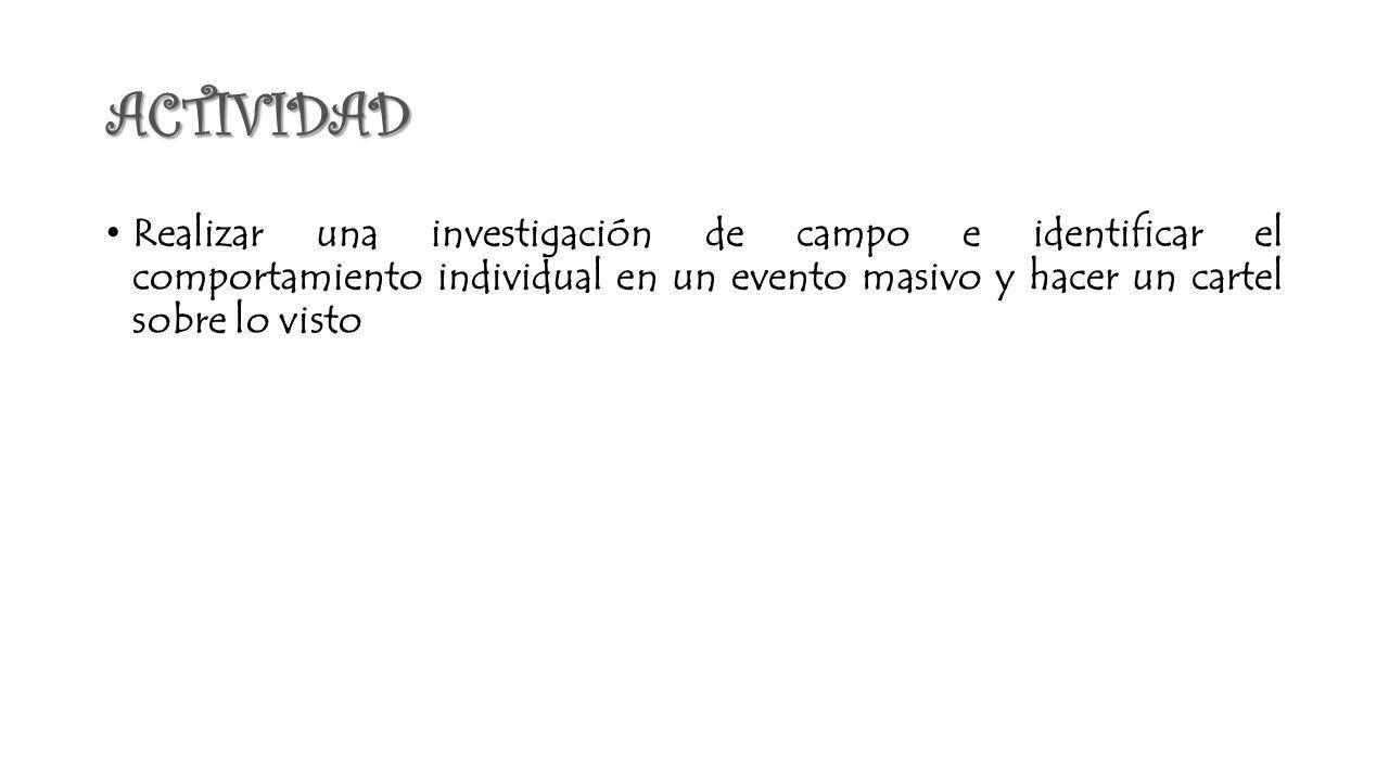 ACTIVIDAD Realizar una investigación de campo e identificar el comportamiento individual en un evento masivo y hacer un cartel sobre lo visto