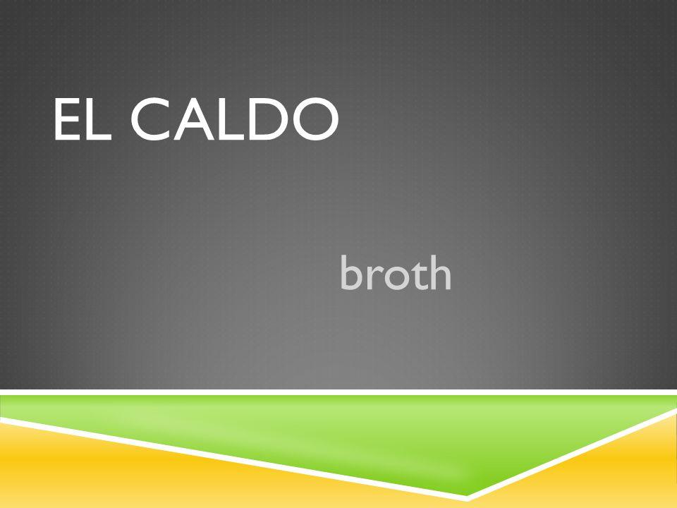 EL CALDO broth