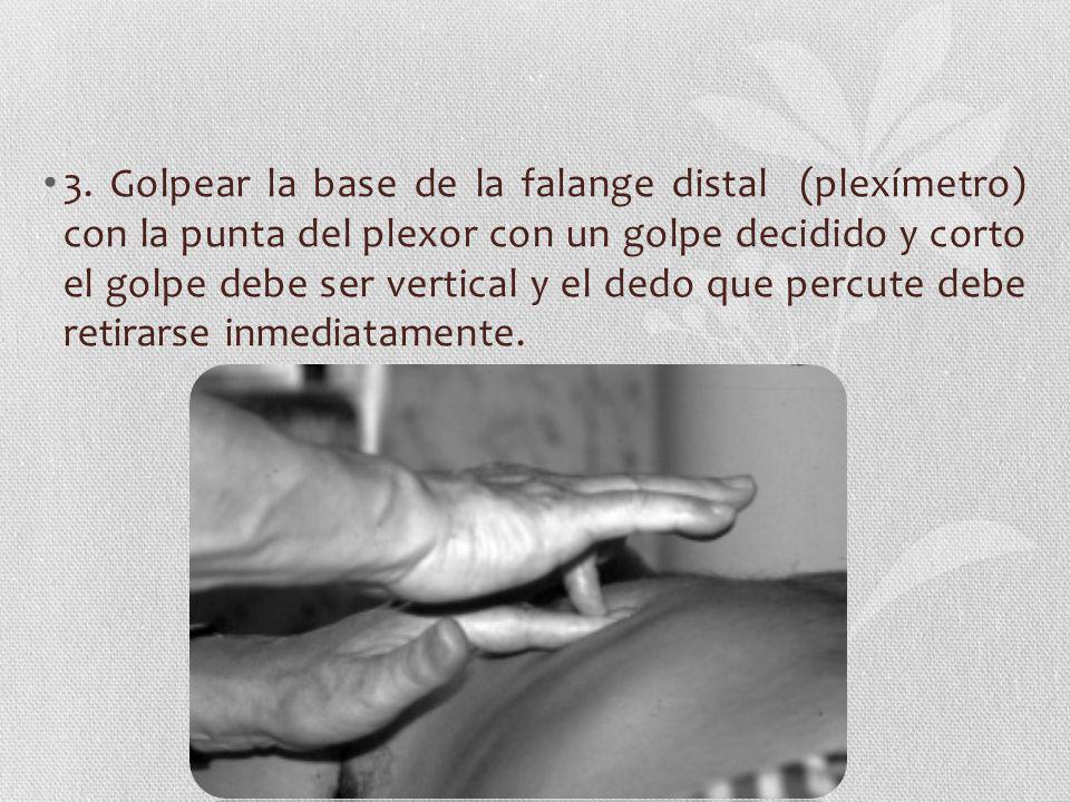 3. Golpear la base de la falange distal (plexímetro) con la punta del plexor con un golpe decidido y corto el golpe debe ser vertical y el dedo que pe