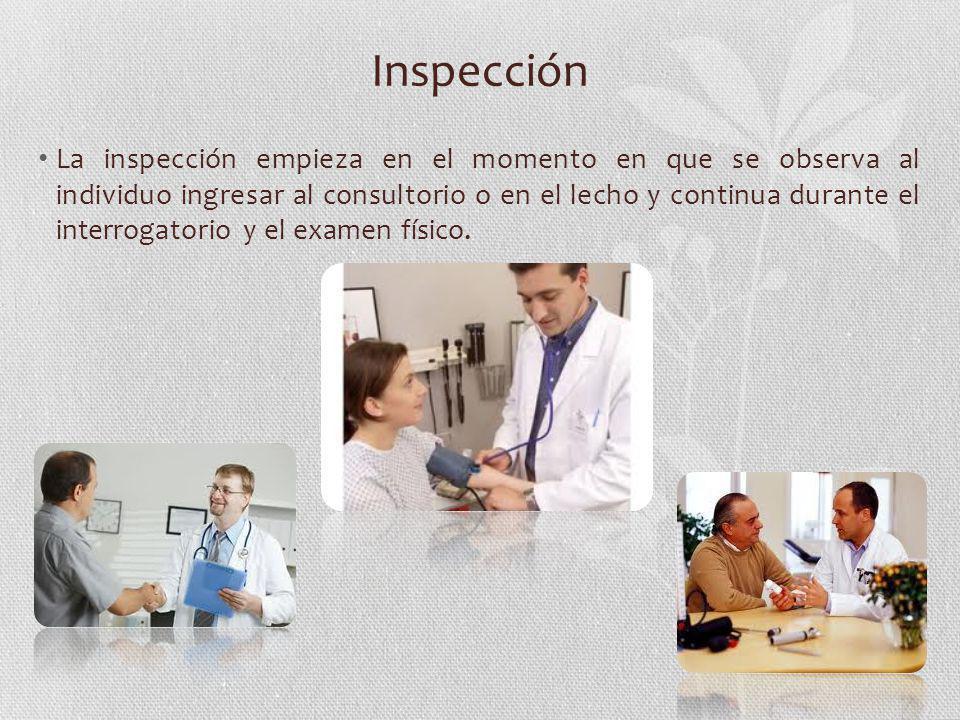 Inspección La inspección empieza en el momento en que se observa al individuo ingresar al consultorio o en el lecho y continua durante el interrogator