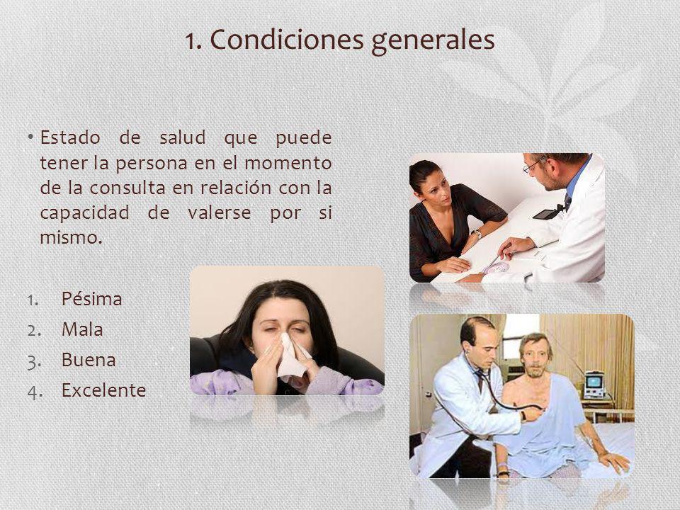 1. Condiciones generales Estado de salud que puede tener la persona en el momento de la consulta en relación con la capacidad de valerse por si mismo.