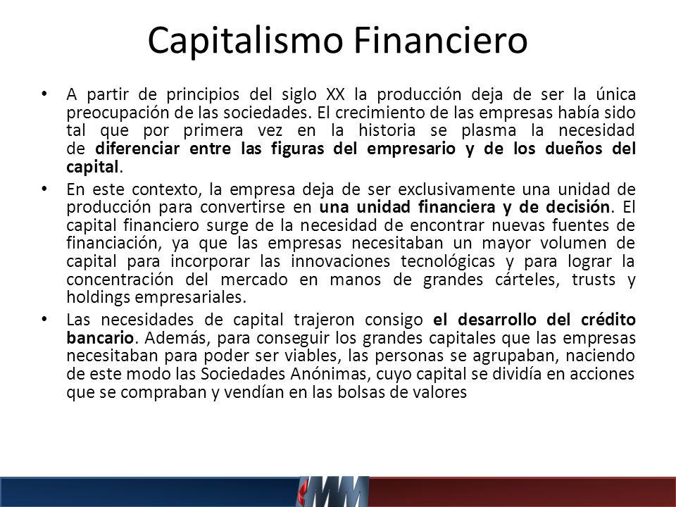 Capitalismo Financiero A partir de principios del siglo XX la producción deja de ser la única preocupación de las sociedades. El crecimiento de las em