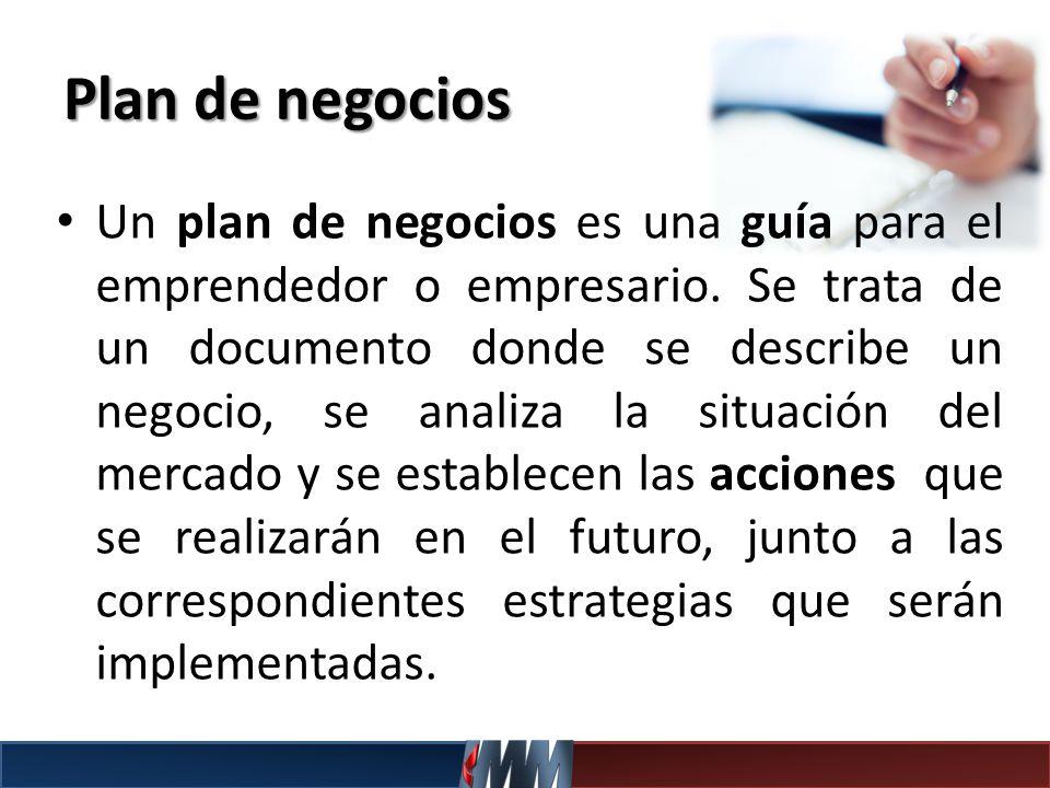 Plan de negocios Un plan de negocios es una guía para el emprendedor o empresario. Se trata de un documento donde se describe un negocio, se analiza l