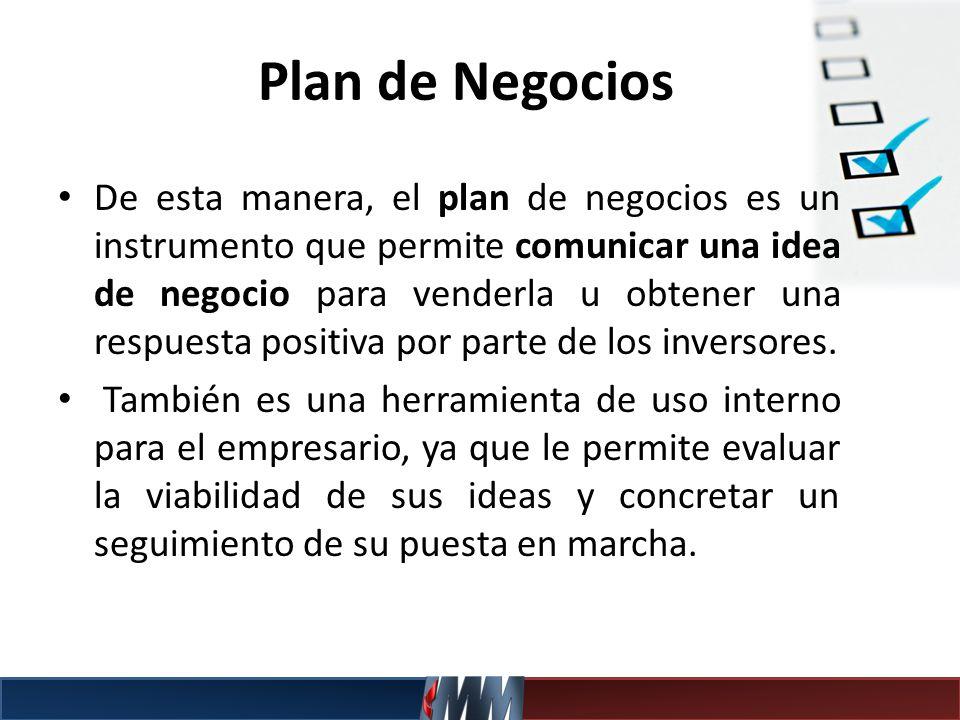 Plan de Negocios De esta manera, el plan de negocios es un instrumento que permite comunicar una idea de negocio para venderla u obtener una respuesta