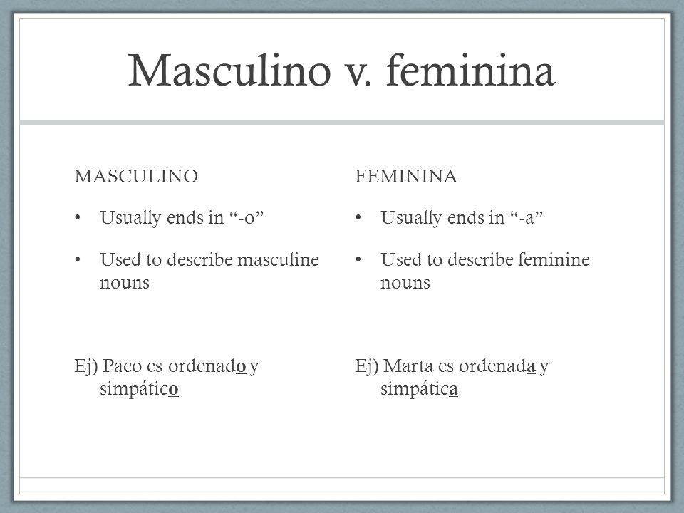 Masculino v.feminina Adjectives that end in -e describe both masculine and feminine nouns.