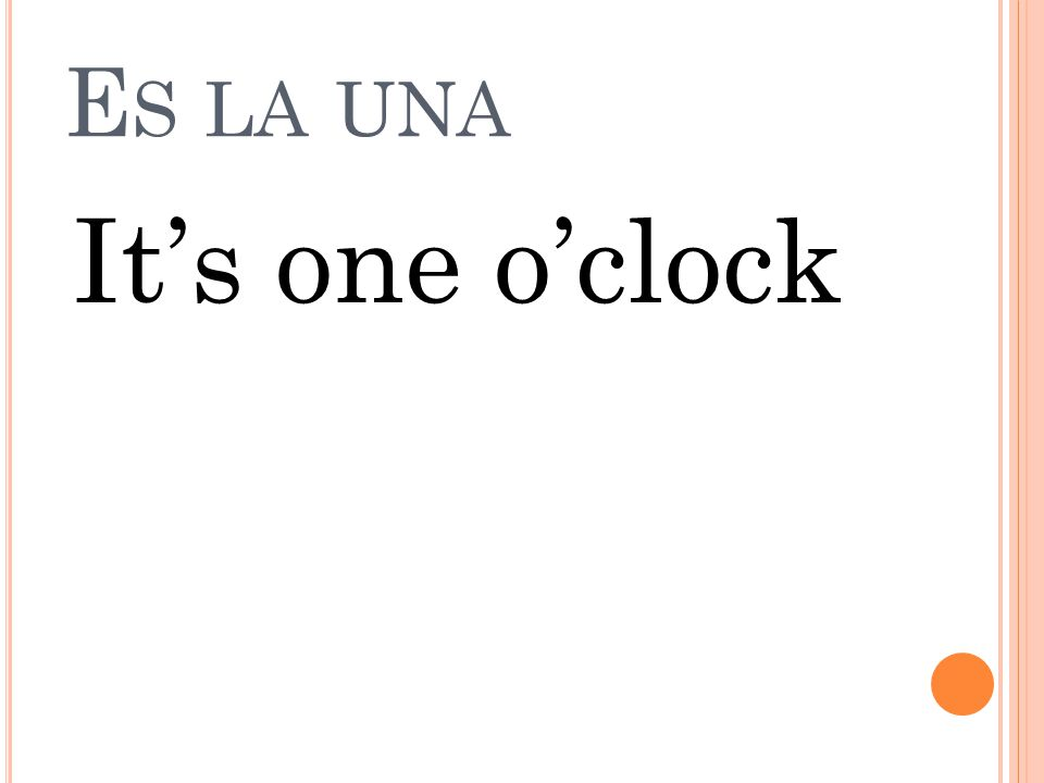 ¿ QUÉ HORA ES what time is it