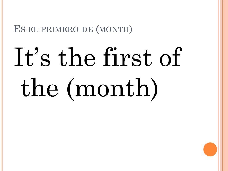 E S EL ( NUMBER ) DE ( MONTH ) its the … of …