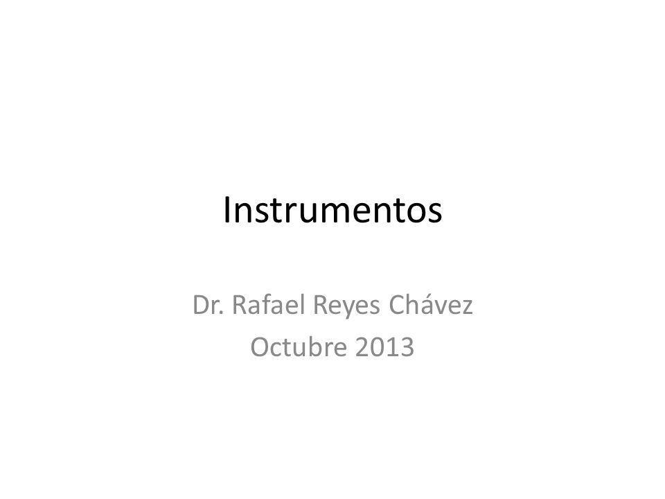 Instrumentos Dr. Rafael Reyes Chávez Octubre 2013