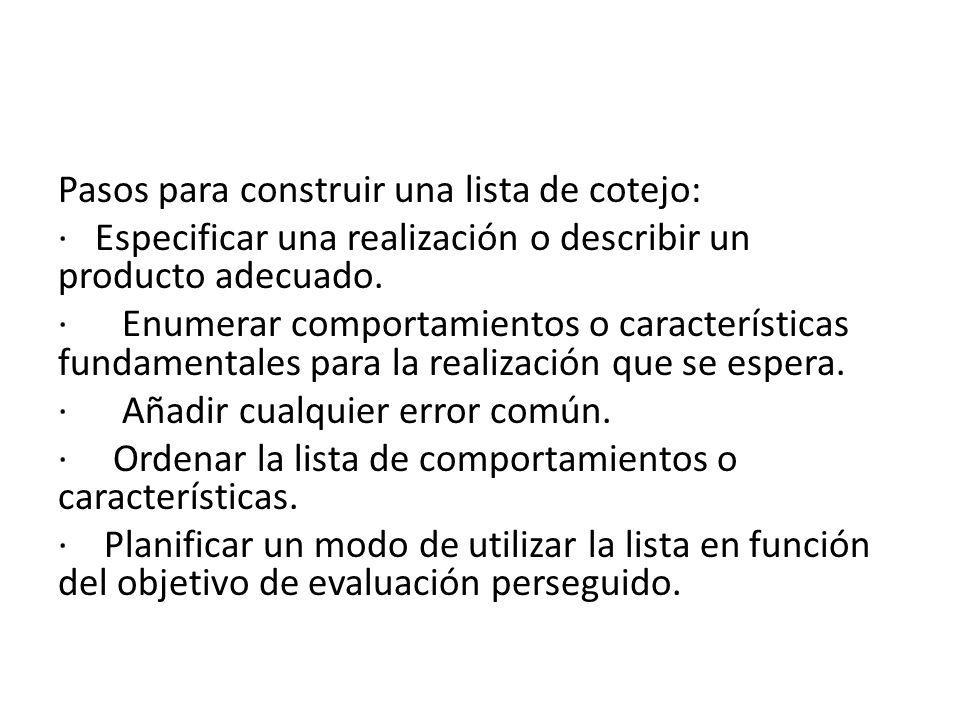Pasos para construir una lista de cotejo: · Especificar una realización o describir un producto adecuado. · Enumerar comportamientos o características