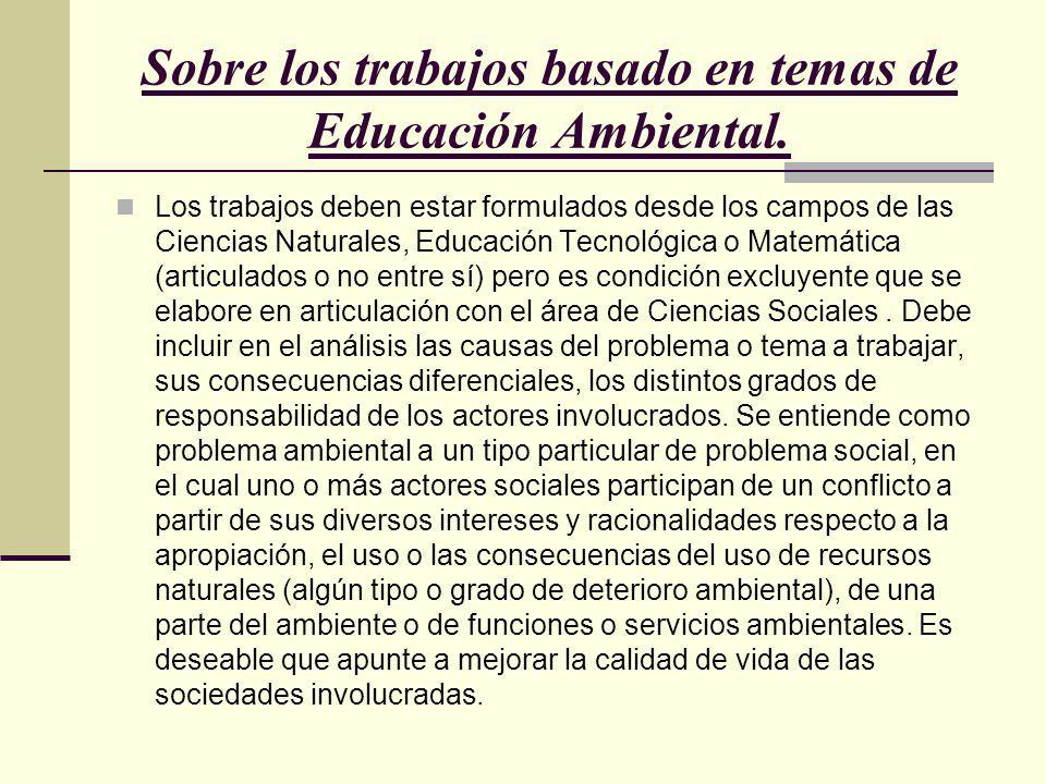 Sobre los trabajos basado en temas de Educación Ambiental. Los trabajos deben estar formulados desde los campos de las Ciencias Naturales, Educación T