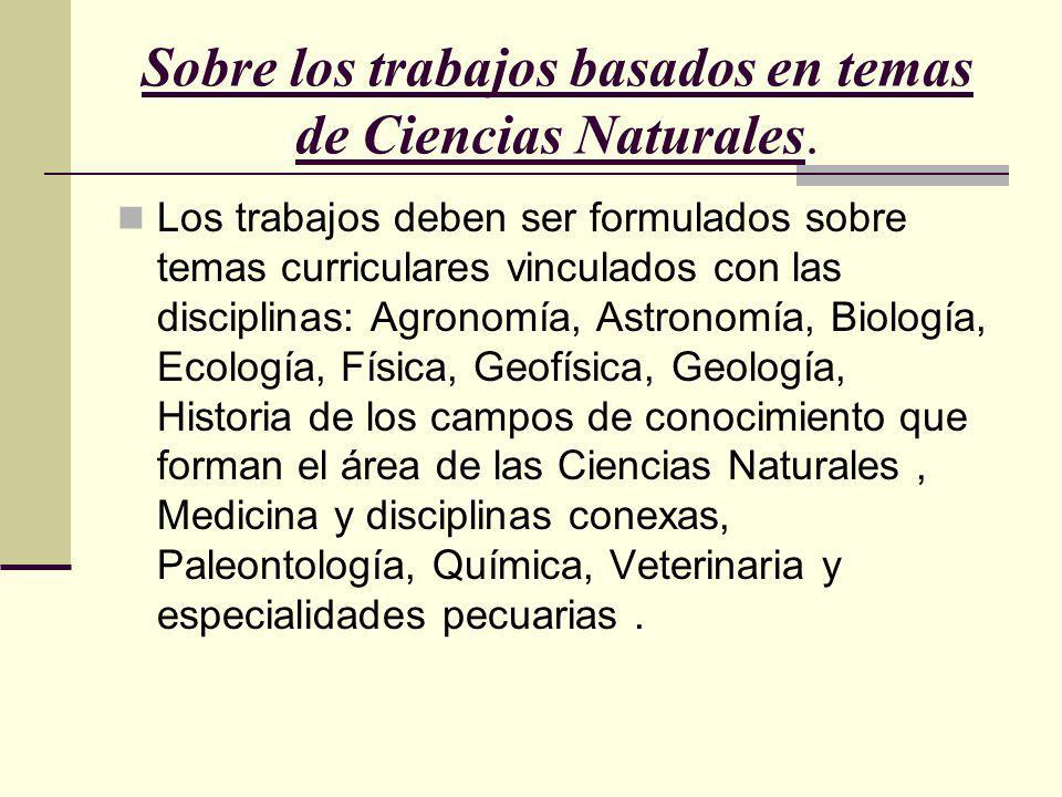 Sobre los trabajos basados en temas de Ciencias Naturales. Los trabajos deben ser formulados sobre temas curriculares vinculados con las disciplinas: