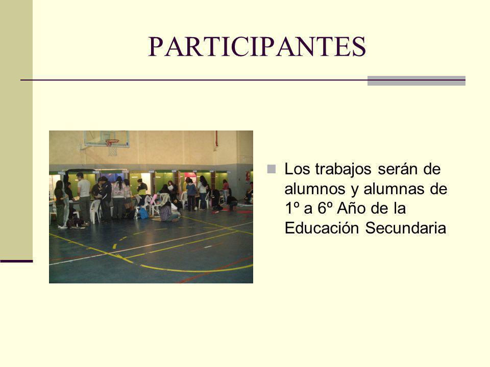 PARTICIPANTES Los trabajos serán de alumnos y alumnas de 1º a 6º Año de la Educación Secundaria