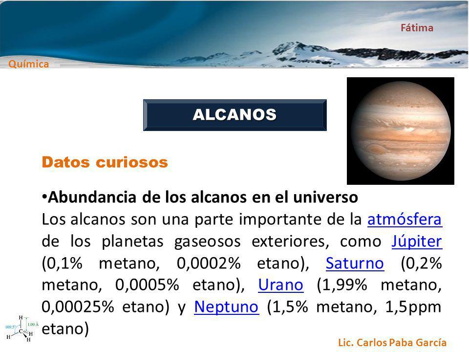 Química Fátima Lic. Carlos Paba García ALCANOS Datos curiosos Abundancia de los alcanos en el universo Los alcanos son una parte importante de la atmó