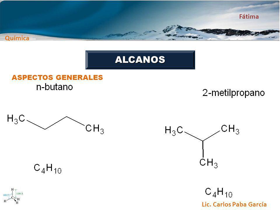 Química Fátima Lic. Carlos Paba García ALCANOS ASPECTOS GENERALES