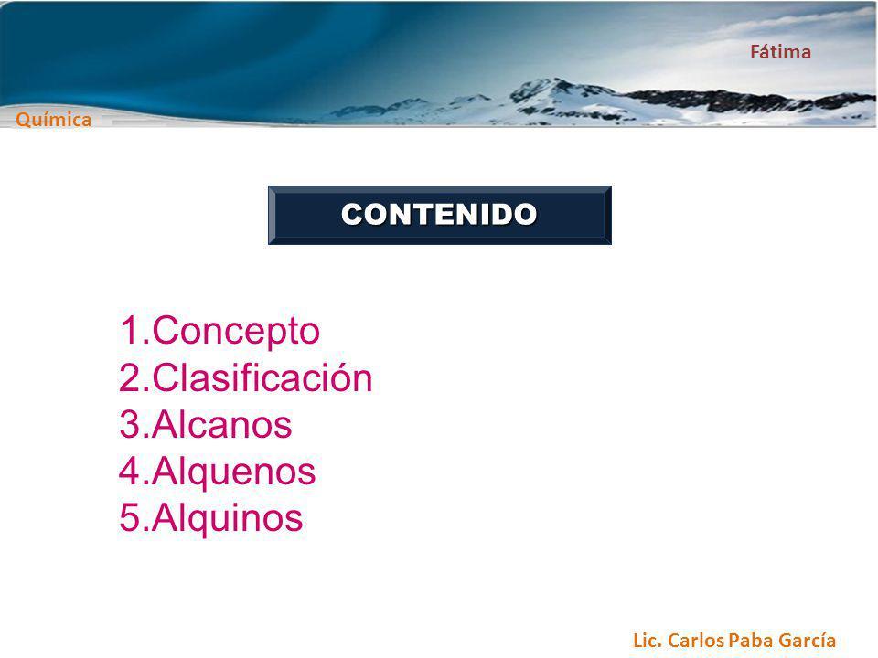 Química Fátima Lic. Carlos Paba García Química Fátima CONTENIDO 1.Concepto 2.Clasificación 3.Alcanos 4.Alquenos 5.Alquinos