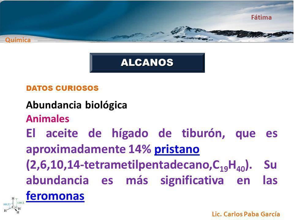 Química Fátima Lic. Carlos Paba García ALCANOS DATOS CURIOSOS Abundancia biológica Animales El aceite de hígado de tiburón, que es aproximadamente 14%