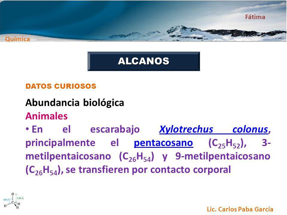 Química Fátima Lic. Carlos Paba García ALCANOS DATOS CURIOSOS Abundancia biológica Animales En el escarabajo Xylotrechus colonus, principalmente el pe