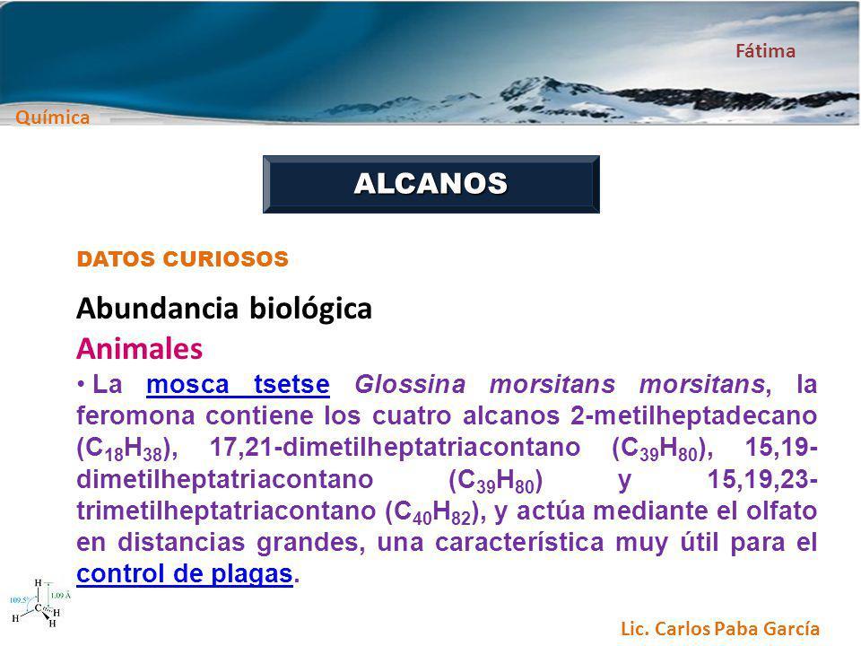 Química Fátima Lic. Carlos Paba García ALCANOS DATOS CURIOSOS Abundancia biológica Animales La mosca tsetse Glossina morsitans morsitans, la feromona