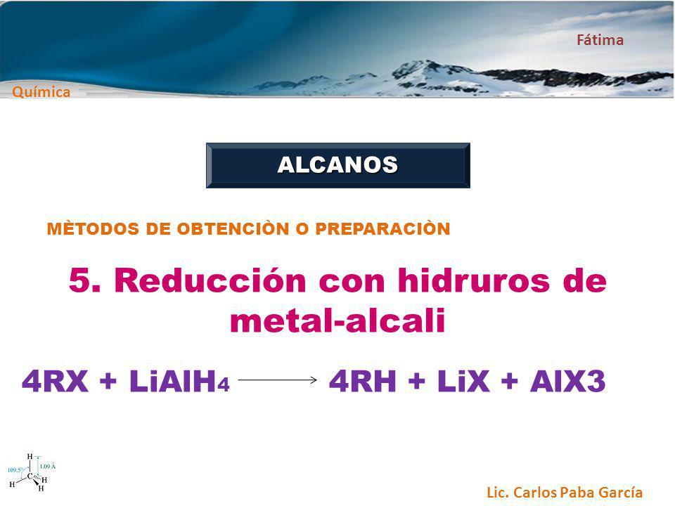 Química Fátima Lic. Carlos Paba García ALCANOS MÈTODOS DE OBTENCIÒN O PREPARACIÒN 5. Reducción con hidruros de metal-alcali 4RX + LiAlH 4 4RH + LiX +