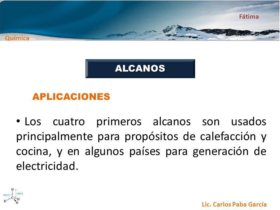 Química Fátima Lic. Carlos Paba García ALCANOS APLICACIONES Los cuatro primeros alcanos son usados principalmente para propósitos de calefacción y coc