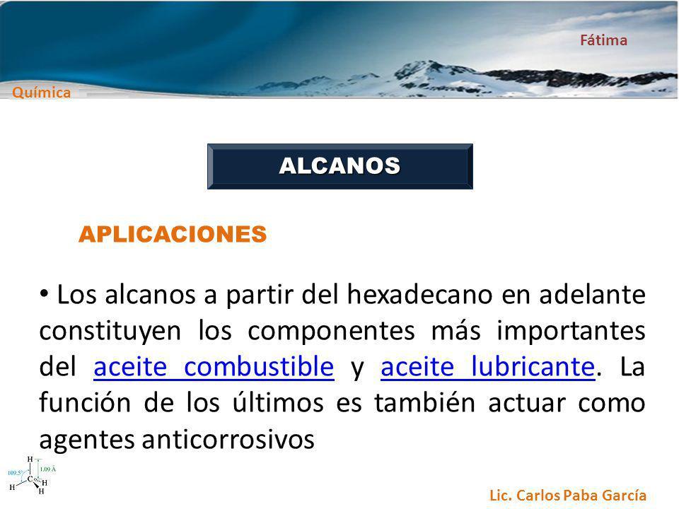 Química Fátima Lic. Carlos Paba García ALCANOS APLICACIONES Los alcanos a partir del hexadecano en adelante constituyen los componentes más importante