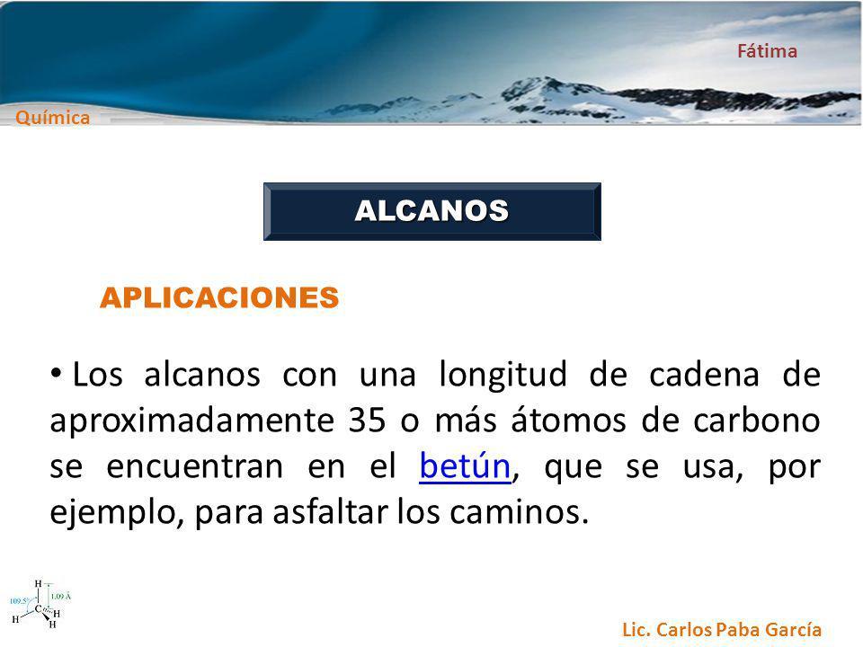 Química Fátima Lic. Carlos Paba García ALCANOS APLICACIONES Los alcanos con una longitud de cadena de aproximadamente 35 o más átomos de carbono se en