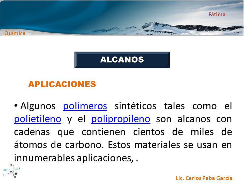 Química Fátima Lic. Carlos Paba García ALCANOS APLICACIONES Algunos polímeros sintéticos tales como el polietileno y el polipropileno son alcanos con