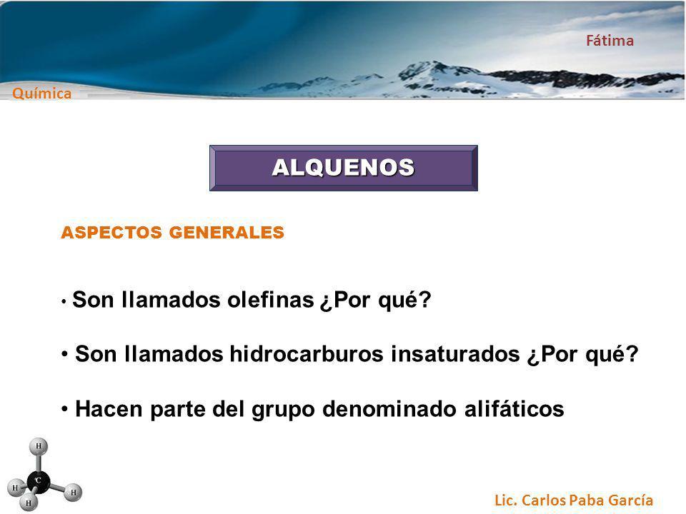 Química Fátima Lic. Carlos Paba García ALQUENOS ASPECTOS GENERALES Son llamados olefinas ¿Por qué? Son llamados hidrocarburos insaturados ¿Por qué? Ha
