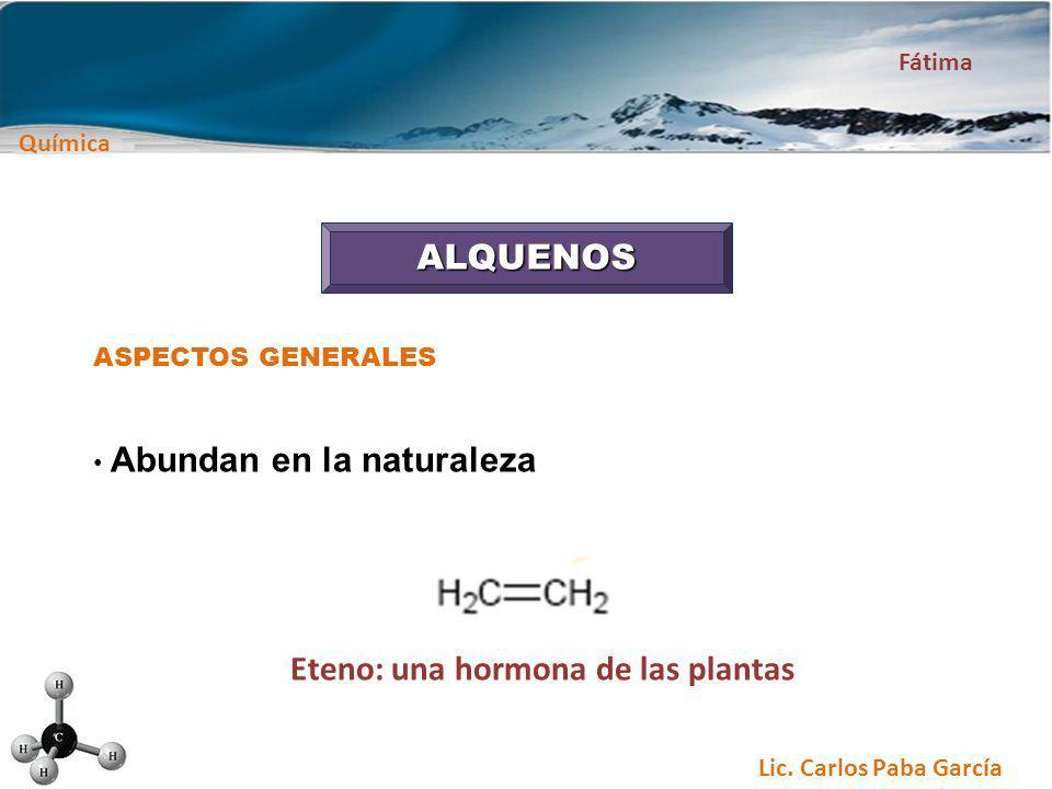 Química Fátima Lic. Carlos Paba García ALQUENOS ASPECTOS GENERALES Abundan en la naturaleza Eteno: una hormona de las plantas