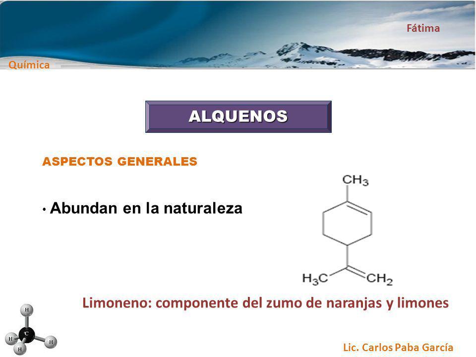Química Fátima Lic. Carlos Paba García ALQUENOS ASPECTOS GENERALES Abundan en la naturaleza Limoneno: componente del zumo de naranjas y limones
