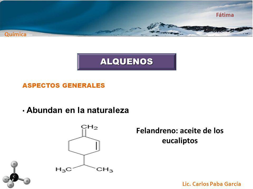 Química Fátima Lic. Carlos Paba García ALQUENOS ASPECTOS GENERALES Abundan en la naturaleza Felandreno: aceite de los eucaliptos