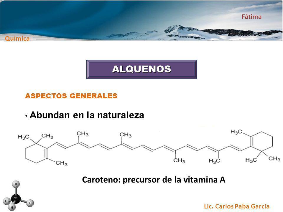 Química Fátima Lic. Carlos Paba García ALQUENOS ASPECTOS GENERALES Abundan en la naturaleza Caroteno: precursor de la vitamina A