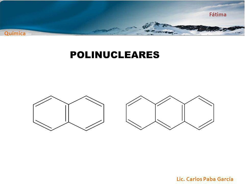 Química Fátima Lic. Carlos Paba García POLINUCLEARES