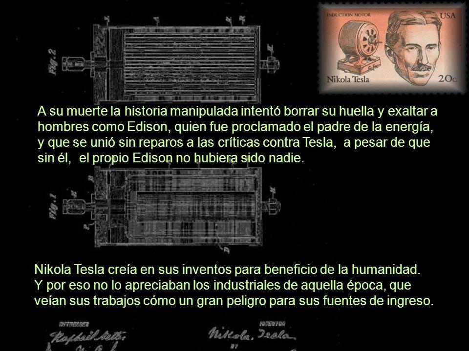 Nikola Tesla creía en sus inventos para beneficio de la humanidad. Y por eso no lo apreciaban los industriales de aquella época, que veían sus trabajo