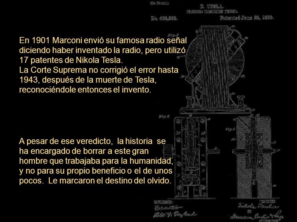 En 1901 Marconi envió su famosa radio señal diciendo haber inventado la radio, pero utilizó 17 patentes de Nikola Tesla. La Corte Suprema no corrigió