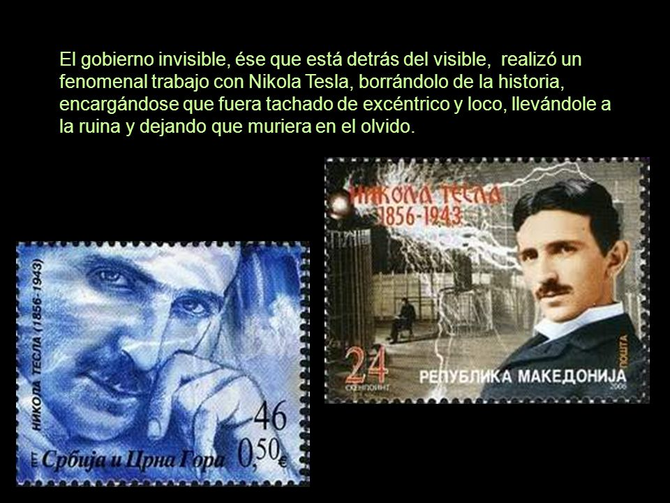 El gobierno invisible, ése que está detrás del visible, realizó un fenomenal trabajo con Nikola Tesla, borrándolo de la historia, encargándose que fue