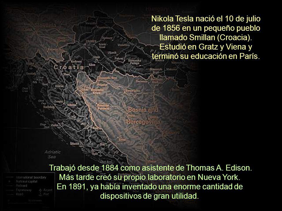 Nikola Tesla nació el 10 de julio de 1856 en un pequeño pueblo llamado Smillan (Croacia). Estudió en Gratz y Viena y terminó su educación en París. Tr