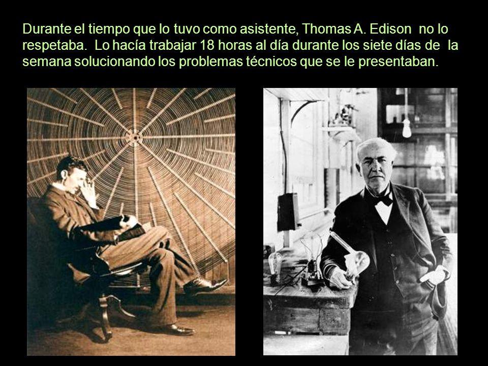 Durante el tiempo que lo tuvo como asistente, Thomas A. Edison no lo respetaba. Lo hacía trabajar 18 horas al día durante los siete días de la semana