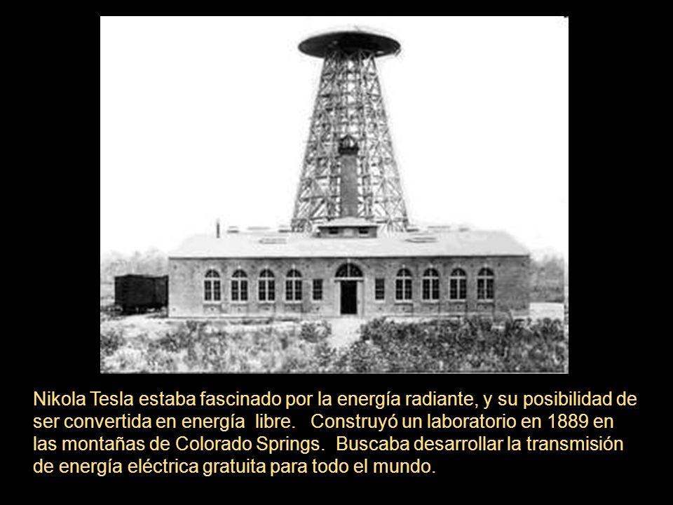 Nikola Tesla estaba fascinado por la energía radiante, y su posibilidad de ser convertida en energía libre. Construyó un laboratorio en 1889 en las mo