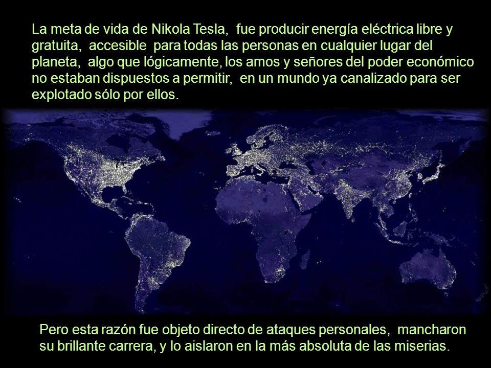La meta de vida de Nikola Tesla, fue producir energía eléctrica libre y gratuita, accesible para todas las personas en cualquier lugar del planeta, al